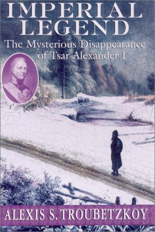 9781559706575: Imperial Legend: The Mysterious Disappearance of Tsar Alexander I