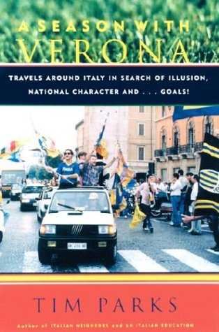 9781559706810: A Season with Verona: Travels Around Italy in Search of Illusion, National Character, and...Goals!