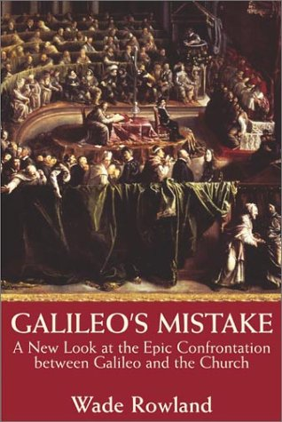 Galileo's Mistake : A New Look at the Epic Confrontation Between Galileo and the Church: ...