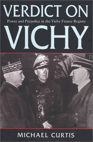 Verdict on Vichy: Power and Prejudice in the Vichy France Regime: Curtis, Michael