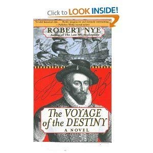 The Voyage of the Destiny: A Novel: Robert Nye