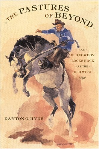 The Pastures of Beyond: An Old Cowboy Looks Back at the Old West (1559707607) by Dayton O. Hyde