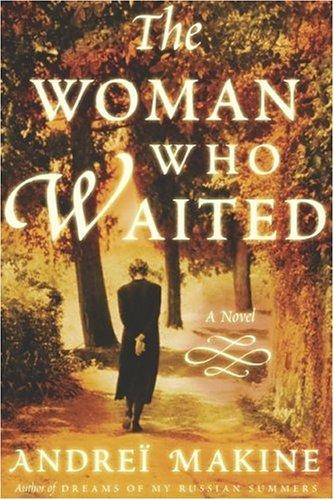 The Woman Who Waited: A Novel: Makine, Andreï