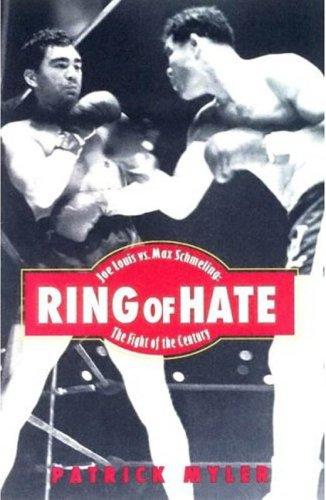 Ring of Hate: Joe Louis vs. Max: Patrick Myler