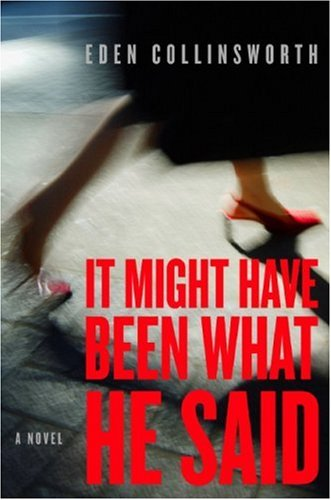 IT MIGHT HAVE BEEN WHAT HE SAID : A Novel (SIGNED): Collinsworth, Eden