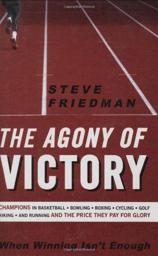 The Agony of Victory: When Winning Isn't: Steve Friedman