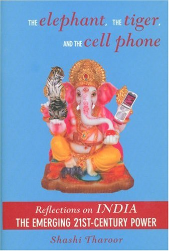 9781559708616: The Elephant, The Tiger, and the Cell Phone: Reflections on INDIA - The Emerging 21st-Century Power