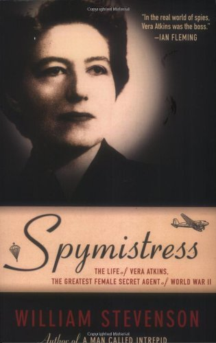 Spymistress: The Life of Vera Atkins, The Greatest Female Secret Agent of World War II (9781559708869) by William Stevenson