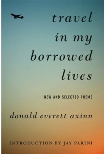 Travel in My Borrowed Lives: New and Selected Poems: Axinn, Donald Everett
