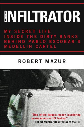 9781559709033: The Infiltrator: How I Brought Down the Dirty Bankers Who Financed the Medellin Cartel