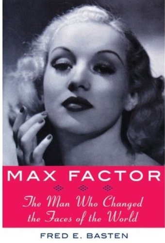 9781559709132: Max Factor: The Man Who Changed the Faces of the World