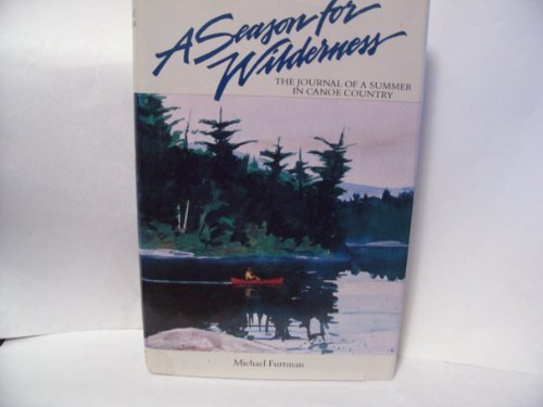 9781559710053: A Season for Wilderness: The Journal of a Summer in Canoe Country
