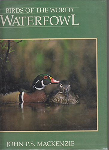 Birds of the World Waterfowl: MacKenzie, John P. S.