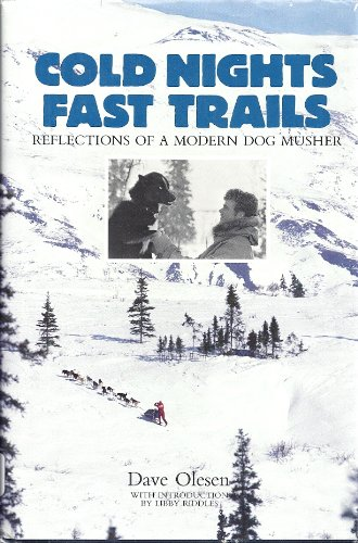 Cold Nights: Fast Trails Reflections of a Modern Dog Musher: Olesen, Dave