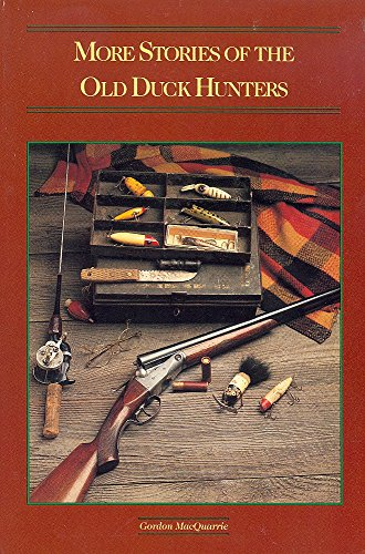 More Stories of the Old Duck Hunters: MacQuarrie, Gordon
