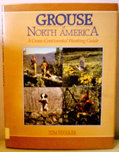 Columbia Sportswear Company's Grouse of North America: A Cross-Continental Hunting Guide (9781559710749) by Tom Huggler