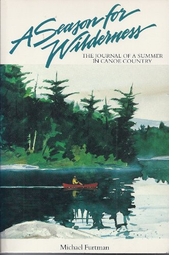 9781559711104: A Season for Wilderness: The Journal of a Summer in Canoe Country