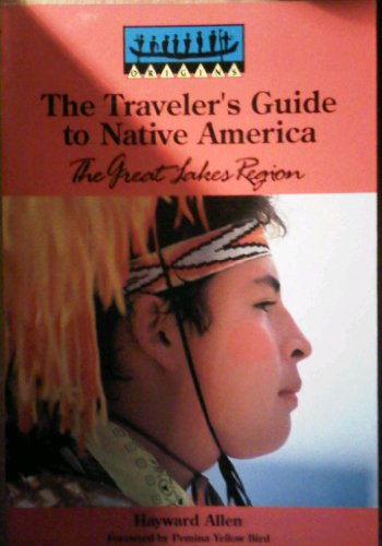 The Traveler's Guide to Native America: The Great Lakes Region: Allen, Hayward; Yellow Bird, ...