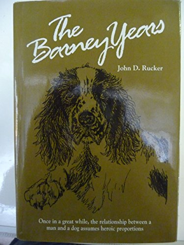 The Barney Years: Once in a Great While, the Relationship Between a Man and a Dog Assumes Heroic ...