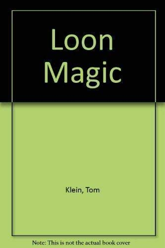 Loon Magic -- 10th Anniversary Collector Edition -- All New Photographs and Revised Text: Klein, ...