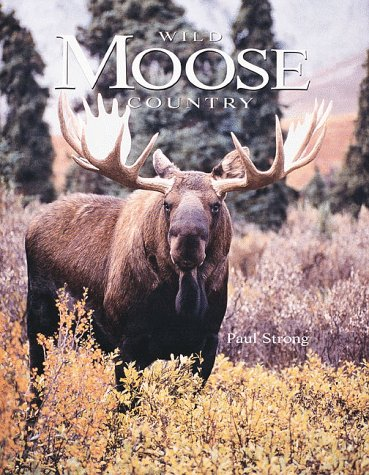 Wild Moose Country: Strong, Paul