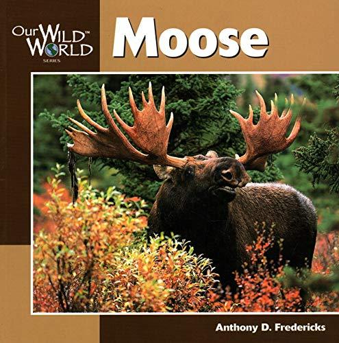 Moose (Our Wild World): Fredericks, Anthony
