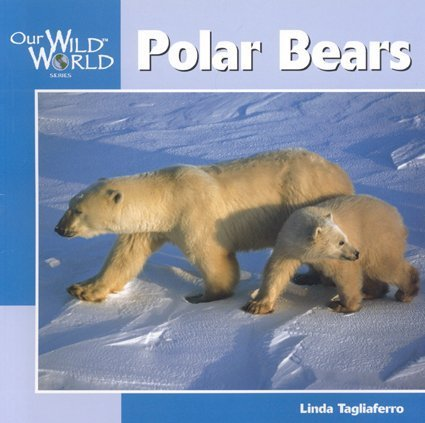 Polar Bears (Our Wild World): Tagliaferro, Linda