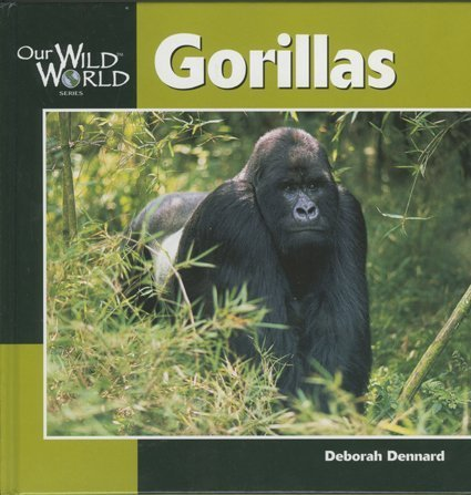 Gorillas (Our Wild World) (9781559718448) by Deborah Dennard