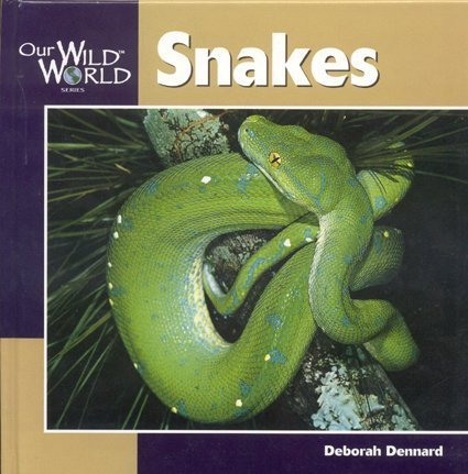 Snakes (Our Wild World) (9781559718561) by Deborah Dennard