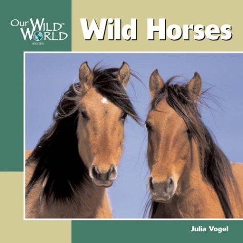 9781559718813: Wild Horses (Our Wild World)