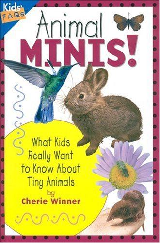 Animal Minis: What Kids Really Want to Know about Tiny Animals (Kids Faqs): Winner, Cherie