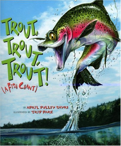 Trout, Trout, Trout!: A Fish Chant (American City Series): Sayre, April Pulley