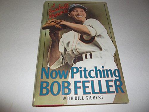 NOW PITCHING, BOB FELLER: Feller, Bob with Gilbert, Bill