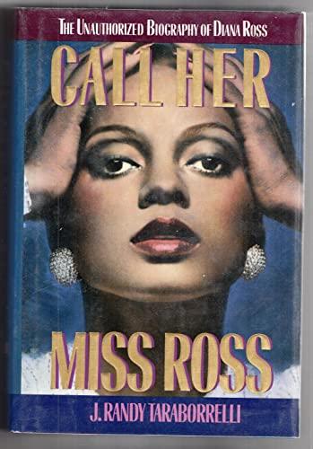 Call Her Miss Ross: The Unauthorized Biography: J. Randy Taraborrelli