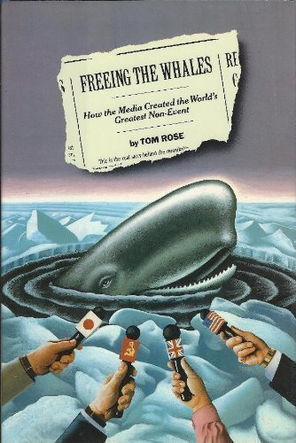 FREEING THE WHALES. How the Media Created the World's Greatest Non-Event.: Tom Rose