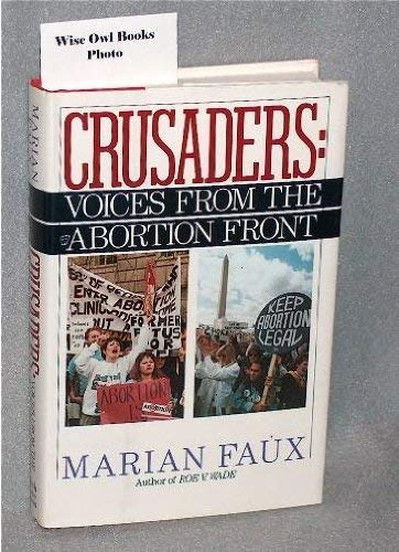 Crusaders: Voices from the Abortion Front: Faux, Marian