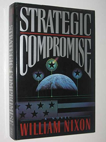 Strategic Compromise: A Novel: Nixon, William