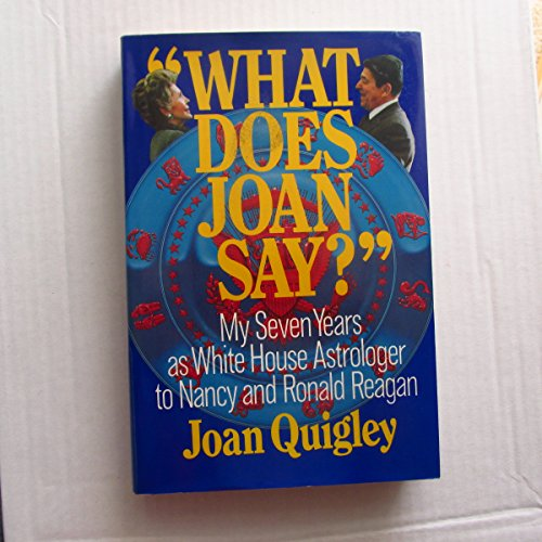 What Does Joan Say?: My Seven Years as White House Astrologer to Nancy and Ronald Reagan: Quigley, ...