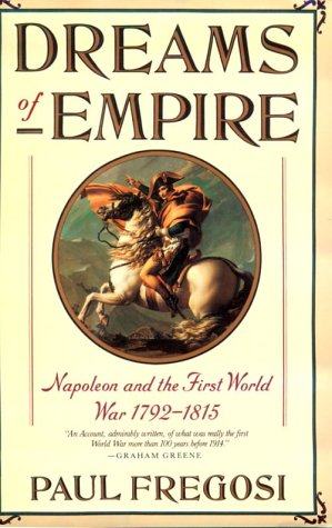 DREAMS OF EMPIRE; NAPOLEON AND THE FIRST: Fregosi, Paul. [Napoleon