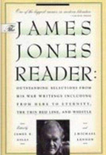 The James Jones Reader: Outstanding Selections from His War Writings, Including from Here to ...