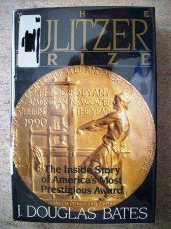 The Pulitzer Prize: The Inside Story of America's Most Prestigious Award: Bates, J. Douglas