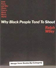 9781559720731: Why Black People Tend to Shout Wiley Ralph: Cold Facts and Wry Views from a Black Man's World