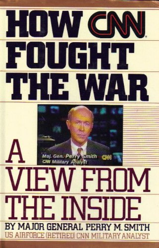 How CNN Fought the War: Smith, Major General Perry M., Retired