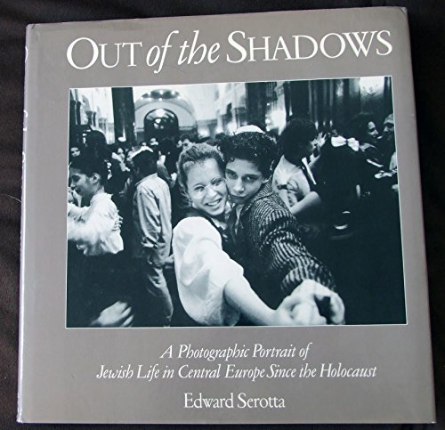 Out of the Shadows: A Photographic Portrait of Jewish Life in Central Europe Since the Holocaust: ...