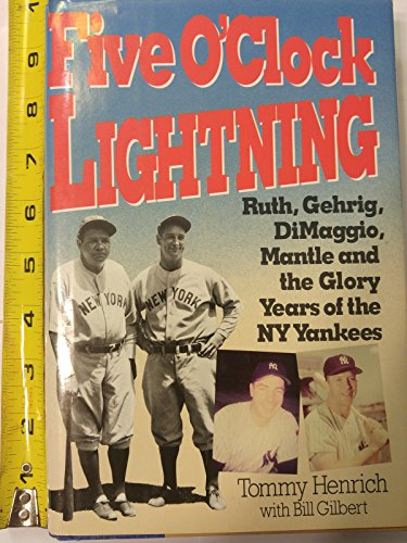 Five O'Clock Lightning: Ruth, Gehrig, Dimaggio, Mantle and the Glory Years of the Ny Yankees