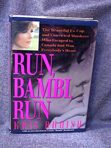 Run, Bambi, Run: The Beautiful Ex-Cop and Convicted Murderer Who Escaped to Freedom and Won America...