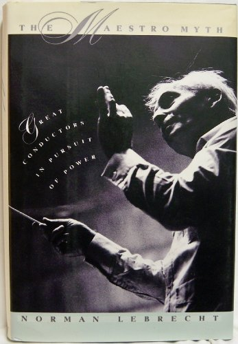 9781559721080: The Maestro Myth: Great Conductors in Pursuit of Power
