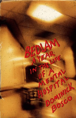 Bedlam, A Year in the Life of a Mental Hospital