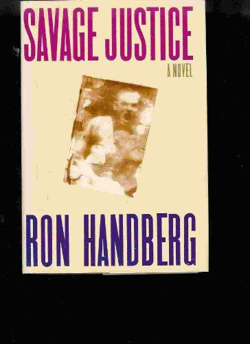 Savage Justice: A Novel: Handberg, Ron