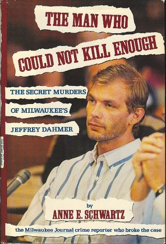 9781559721172: The Man Who Could Not Kill Enough: The Secret Murders of Milwaukee's Jeffrey Dahmer